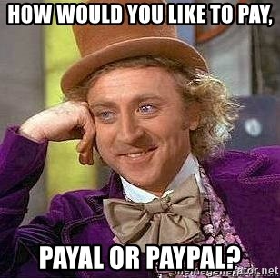 Willy Wonka - How would you like to pay, Payal or Paypal?