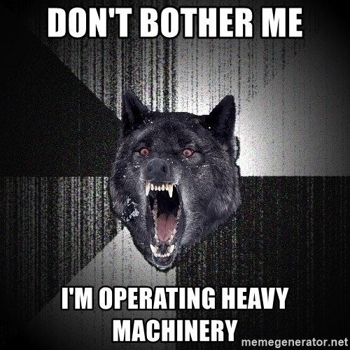 Insanity Wolf - Don't bother me i'm operating heavy machinery