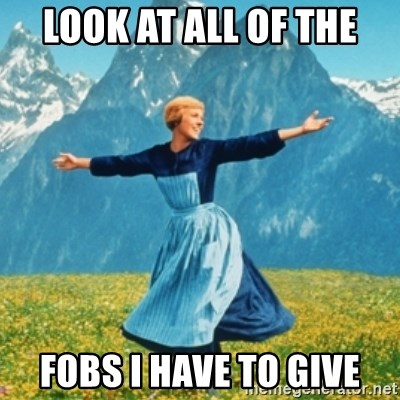 Sound Of Music Lady - LOOK AT ALL OF THE FOBS I HAVE TO GIVE