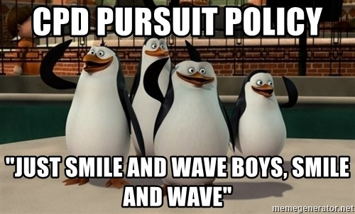 """Madagascar Penguin - CPD Pursuit Policy  """"Just smile and wave boys, smile and wave"""""""