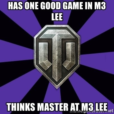 World of Tanks - Has one good game in M3 Lee Thinks Master at M3 lee