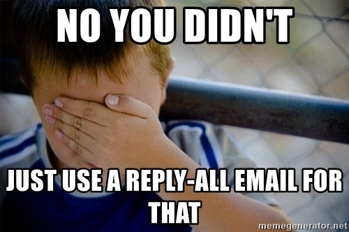 Confession Kid 1 - NO YOU DIDN't JUST USE A REPLY-ALL EMAIL FOR THAT
