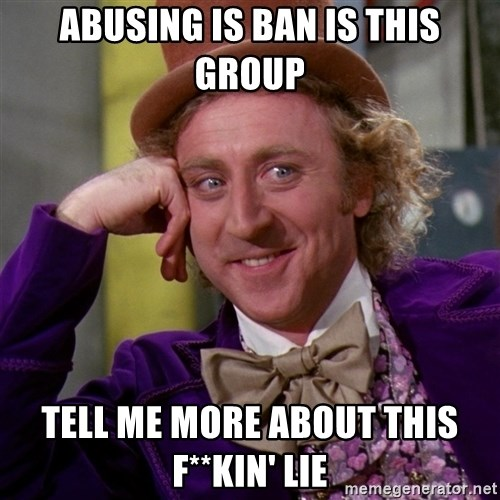 Willy Wonka - abusing is ban is this group tell me more about this f**kin' lie