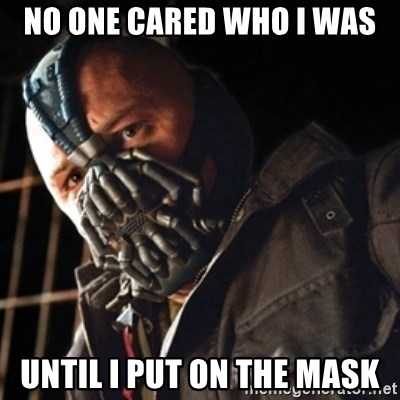 Only then you have my permission to die - No one cared who i was Until i put on the mask
