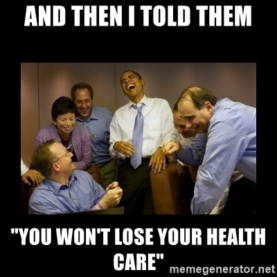 """obama laughing  - and then i told them """"you won't lose your health care"""""""