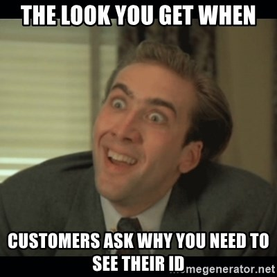 Nick Cage - the look you get when customers ask why you need to see their id