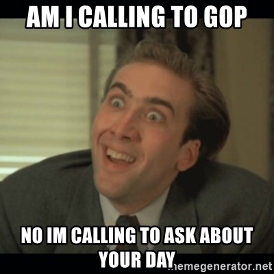 Nick Cage - Am i calling to GOP No im calling to ask about your day