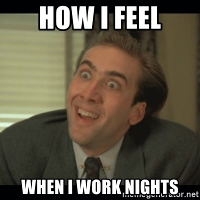 Nick Cage - How I feel When I work nights