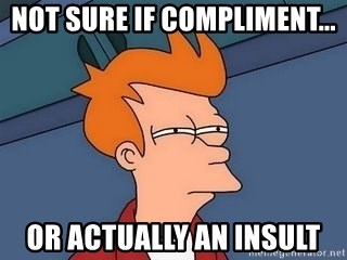 Fry squint - Not sure if compliment... Or actually an insult