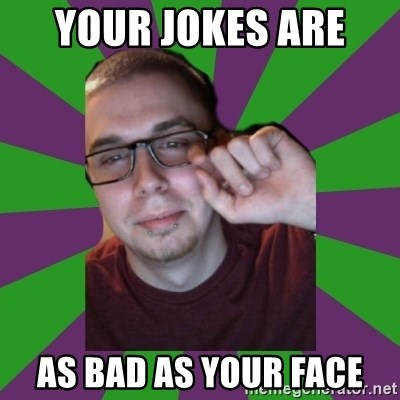 Meme Creator - your jokes are  as bad as your face