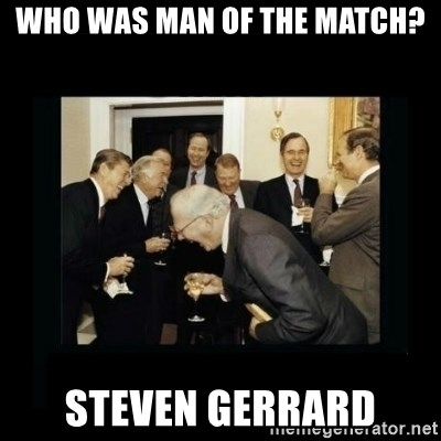 Rich Men Laughing - who was man of the match? steven gerrard
