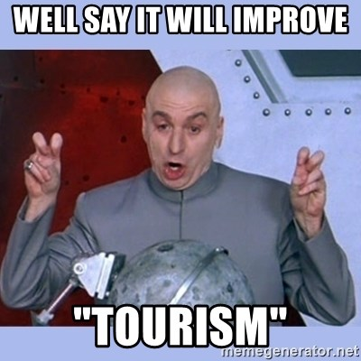 "Dr Evil meme - well say it will improve  ""tourism"""
