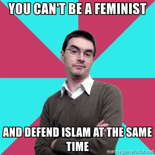 Privilege Denying Dude - you can't be a feminist and defend islam at the same time