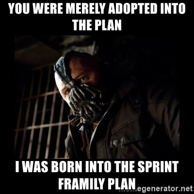 Bane Meme - You were merely adopted into the plan I was born into the sprint framily plan