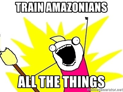 X ALL THE THINGS - Train Amazonians ALL the things