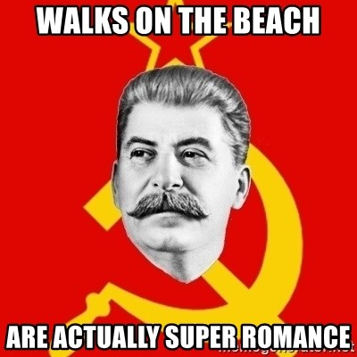 Stalin Says - walks on the beach are actually super romance