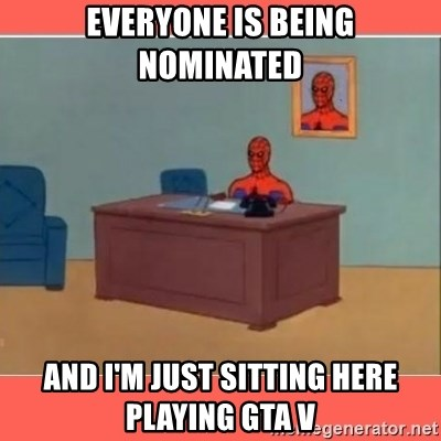 Masturbating Spider-Man - Everyone is being nominated And i'm just sitting here playing gta v