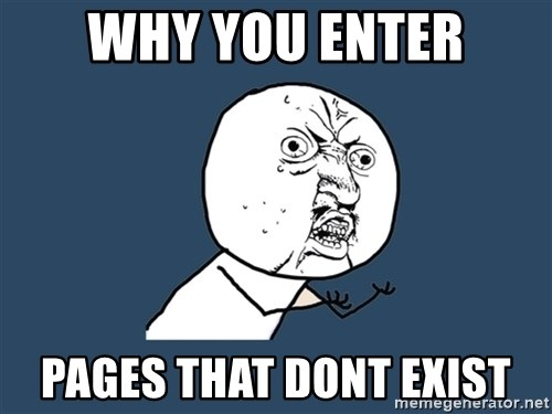 Y U No - Why you enter pages that dont exist