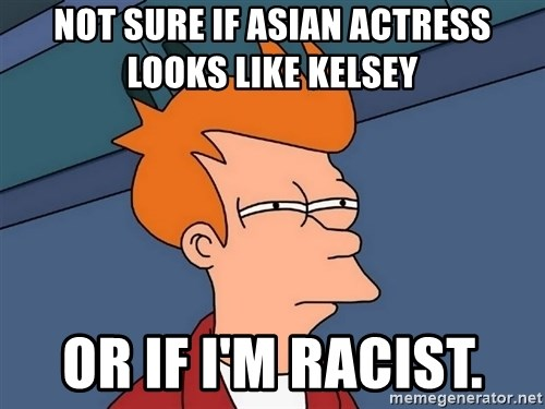 Futurama Fry - Not sure if Asian actress looks like Kelsey  Or if I'm racist.
