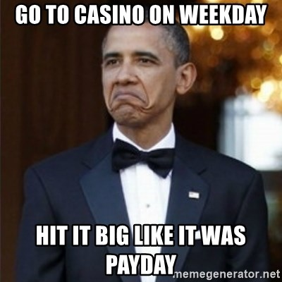 Not Bad Obama - Go to Casino on weekday Hit it big like it was payday