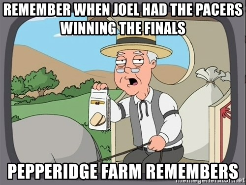 Pepperidge Farm Remembers Meme - Remember when Joel had the Pacers winning the finals Pepperidge Farm Remembers