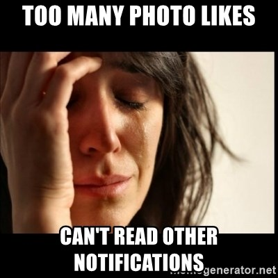 First World Problems - too many photo likes can't read other notifications
