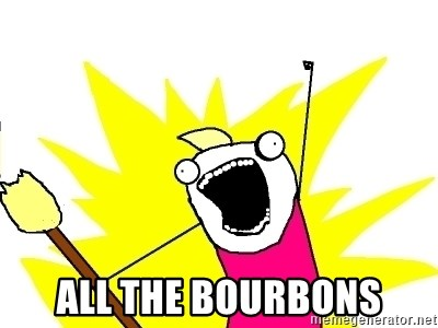 X ALL THE THINGS -  ALL the bourbons