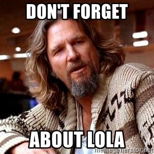Big Lebowski - Don't Forget About Lola