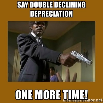 say what one more time - Say double declining depreciation one more time!