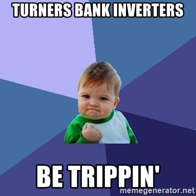 Success Kid - turners bank inverters be trippin'
