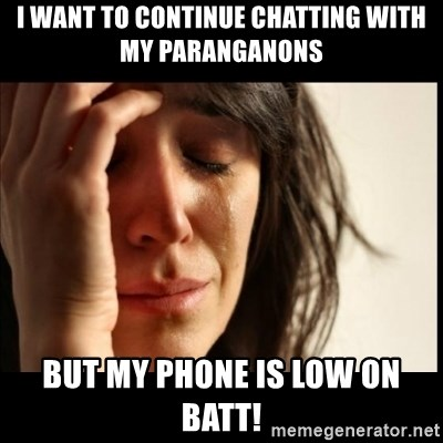 First World Problems - I want to continue chatting with my paranganons but my phone is low on batt!