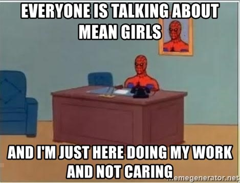 Spiderman Desk - Everyone is talking about mean girls And i'm just here doing my work and not caring