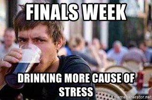 The Lazy College Senior - Finals week  drinking more cause of stress