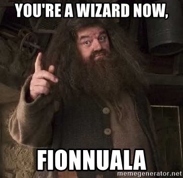 Hagrid - You're a Wizard Now, Fionnuala