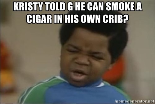 Gary Coleman II - Kristy told G he can smoke a cigar in his own crib?