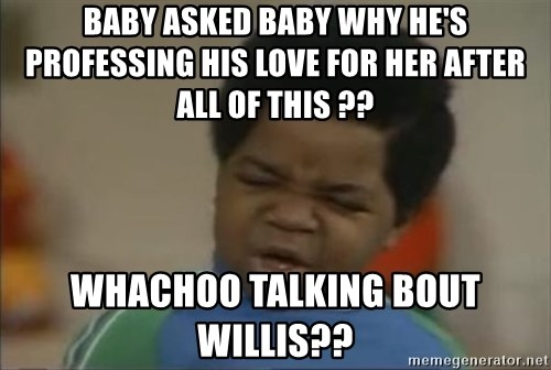 Gary Coleman II - Baby asked Baby why he's professing his love for her after all of this ??  Whachoo talking bout Willis??