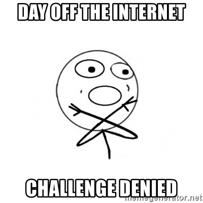 challenge denied - day off the internet challenge denied
