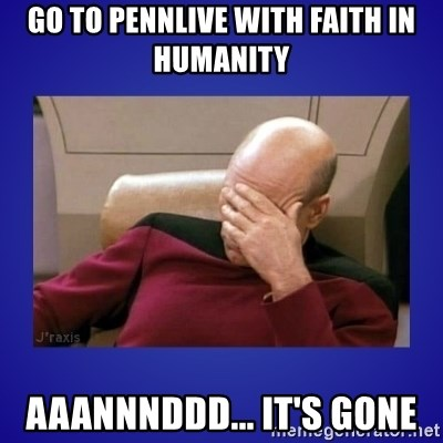 Picard facepalm  - go to pennlive with faith in humanity aaannnddd... it's gone