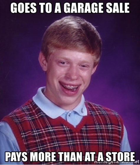 Bad Luck Brian - goes to a garage sale pays more than at a store