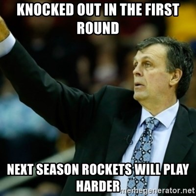 Kevin McFail Meme - knocked out in the first round next season rockets will play harder