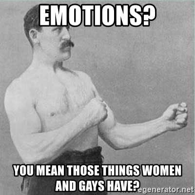 old man boxer  - EMOTIONS? You mean those things women and gays have?