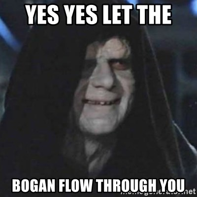 emperor palpatine good good - Yes yes let the  bogan flow through you
