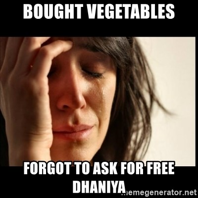 First World Problems - bought vegetables Forgot to ask for free dhaniya