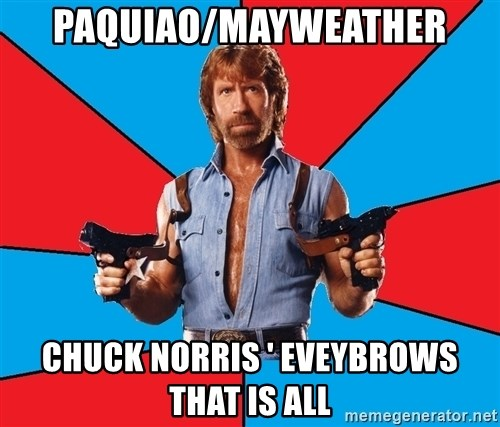Chuck Norris  - Paquiao/Mayweather Chuck Norris ' Eveybrows THAT IS ALL