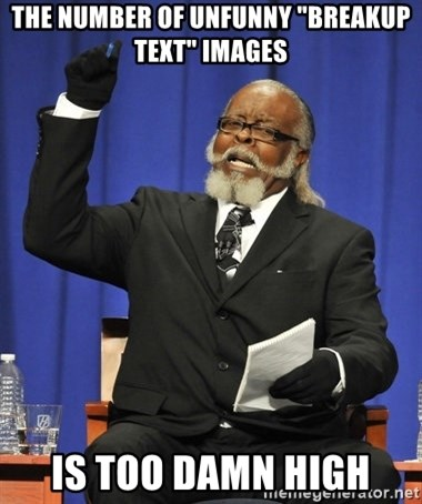"""Rent Is Too Damn High - the number of unfunny """"breakup text"""" images is too damn high"""