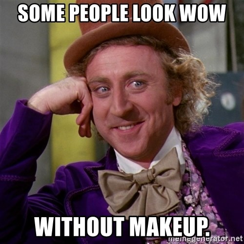 Willy Wonka - some people look wow  without makeup.