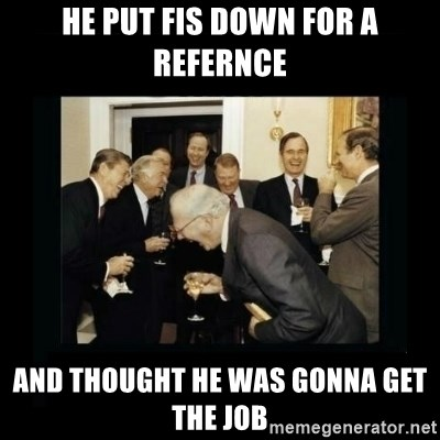 Rich Men Laughing - He put Fis down for a refernce And thought he was gonna get the job
