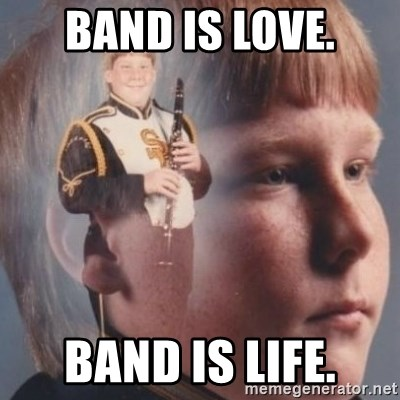 band kid  - band is love. band is life.