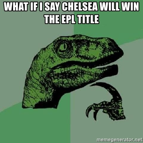 Philosoraptor - what if i say chelsea will win the epl title