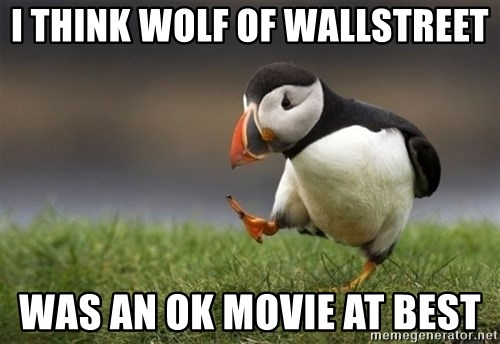 Unpopular Opinion Puffin - I think Wolf of Wallstreet Was an ok movie at best